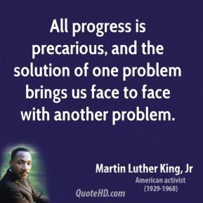 All progress is precarious, and the solution of one problem brings us face to face with another problem.
