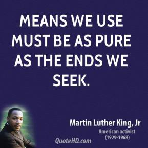 Means we use must be as pure as the ends we seek.