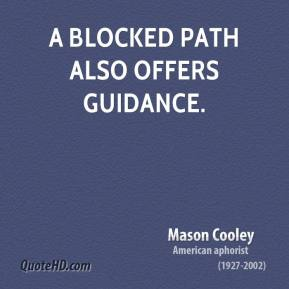 Mason Cooley - A blocked path also offers guidance.