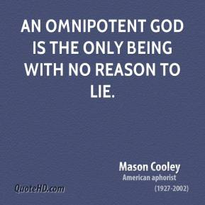 Mason Cooley - An omnipotent God is the only being with no reason to lie.