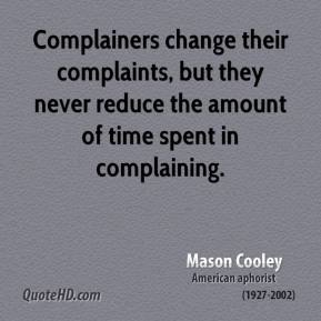 Complainers change their complaints, but they never reduce the amount of time spent in complaining.
