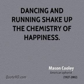 Mason Cooley - Dancing and running shake up the chemistry of happiness.