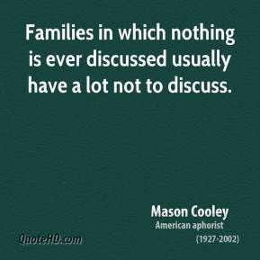 Mason Cooley - Families in which nothing is ever discussed usually have a lot not to discuss.