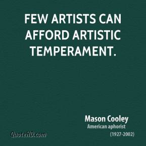 Few artists can afford artistic temperament.