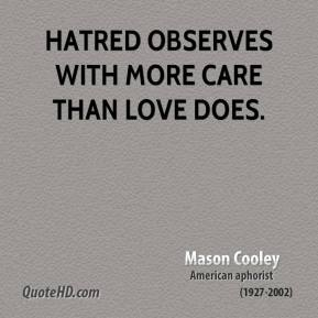 Hatred observes with more care than love does.