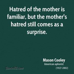 Hatred of the mother is familiar, but the mother's hatred still comes as a surprise.