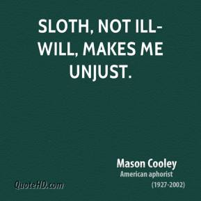 Mason Cooley - Sloth, not ill-will, makes me unjust.