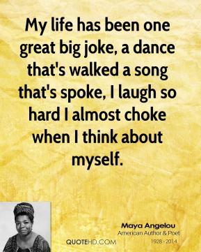 My life has been one great big joke, a dance that's walked a song that's spoke, I laugh so hard I almost choke when I think about myself.