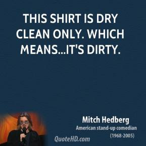 This shirt is dry clean only. Which means...it's dirty.