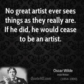 No great artist ever sees things as they really are. If he did, he would cease to be an artist.