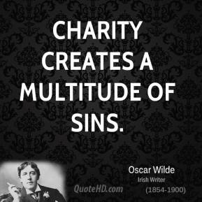 Charity creates a multitude of sins.