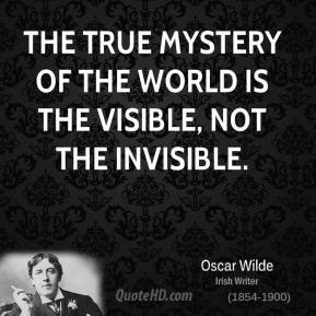 The true mystery of the world is the visible, not the invisible.