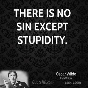 There is no sin except stupidity.