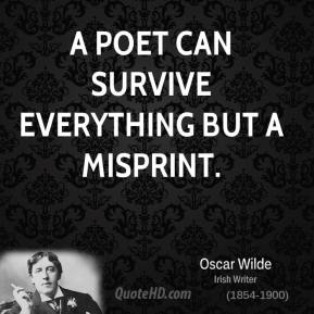 A poet can survive everything but a misprint.