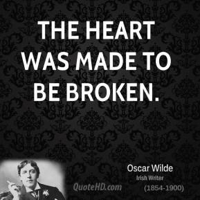 The heart was made to be broken.
