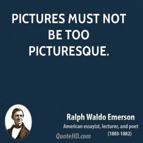 Pictures must not be too picturesque.