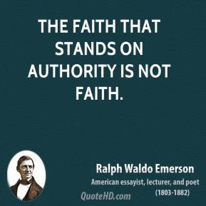 Ralph Waldo Emerson - The faith that stands on authority is not faith.