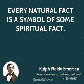 Every natural fact is a symbol of some spiritual fact.