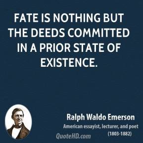 Ralph Waldo Emerson - Fate is nothing but the deeds committed in a prior state of existence.