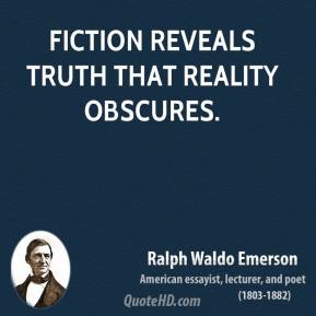 Ralph Waldo Emerson - Fiction reveals truth that reality obscures.