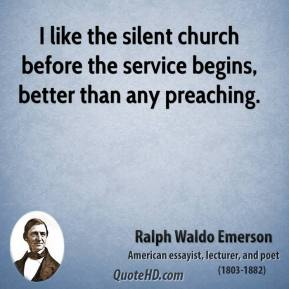 I like the silent church before the service begins, better than any preaching.