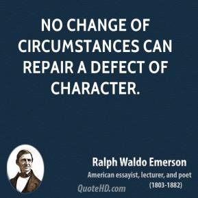 Ralph Waldo Emerson - No change of circumstances can repair a defect of character.
