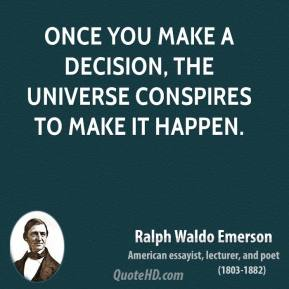 Ralph Waldo Emerson - Once you make a decision, the universe conspires to make it happen.