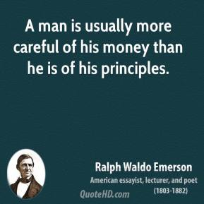 A man is usually more careful of his money than he is of his principles.