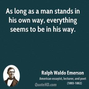 Ralph Waldo Emerson - As long as a man stands in his own way, everything seems to be in his way.