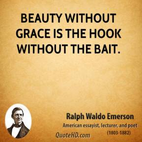 Beauty without grace is the hook without the bait.
