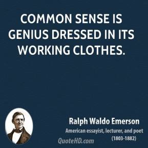 Ralph Waldo Emerson - Common sense is genius dressed in its working clothes.