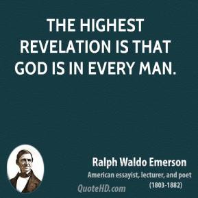 Ralph Waldo Emerson - The highest revelation is that God is in every man.