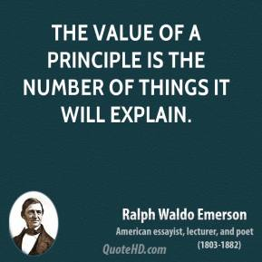 Ralph Waldo Emerson - The value of a principle is the number of things it will explain.