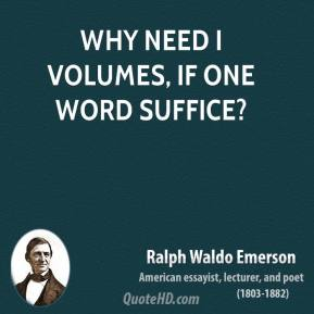 Ralph Waldo Emerson - Why need I volumes, if one word suffice?