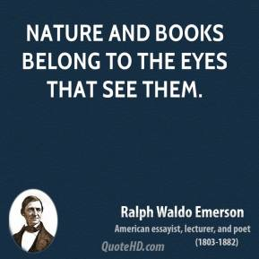 Ralph Waldo Emerson - Nature and books belong to the eyes that see them.