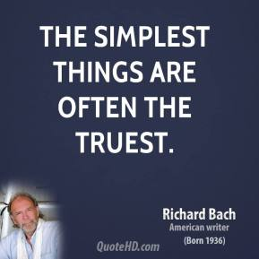 The simplest things are often the truest.