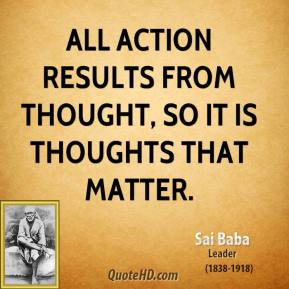 Sai Baba - All action results from thought, so it is thoughts that matter.