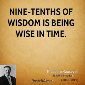 Nine-tenths of wisdom is being wise in time.