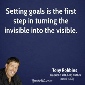 Tony Robbins - Setting goals is the first step in turning the invisible into the visible.