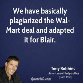 Tony Robbins  - We have basically plagiarized the Wal-Mart deal and adapted it for Blair.