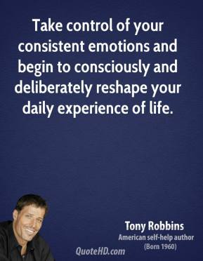 Tony Robbins - Take control of your consistent emotions and begin to consciously and deliberately reshape your daily experience of life.