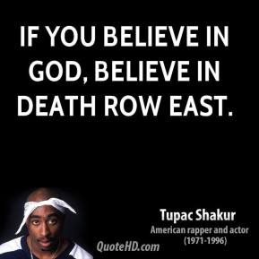 Tupac Shakur - If you believe in God, believe in Death Row East.