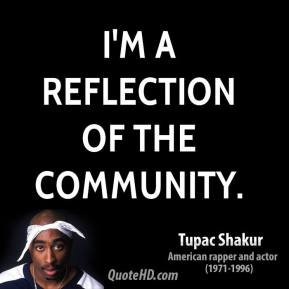 I'm a reflection of the community.