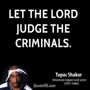Let the Lord judge the criminals.