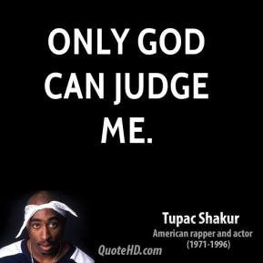 only god can judge me.