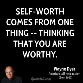 Self-worth comes from one thing -- thinking that you are worthy.