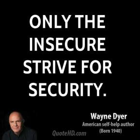 Only the insecure strive for security.