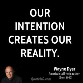 Our intention creates our reality.