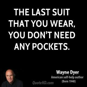 The last suit that you wear, you don't need any pockets.