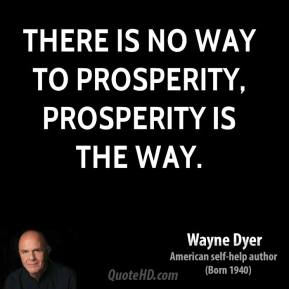 There is no way to prosperity, prosperity is the way.